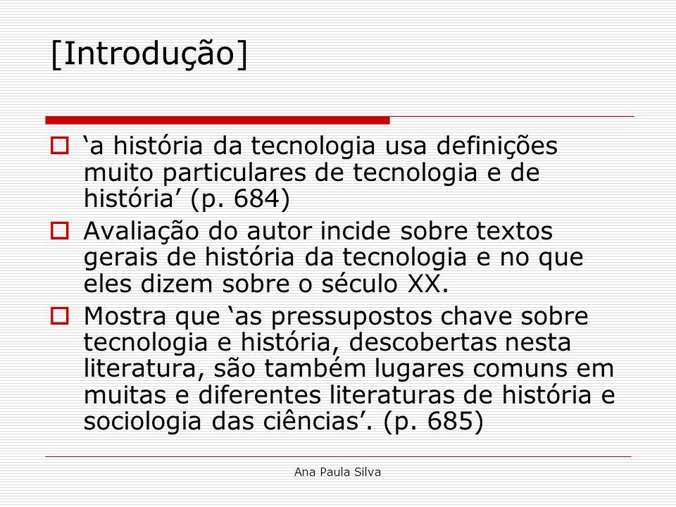 [Introdução]'a história da tecnologia usa definições muito particulares de tecnologia e de história' (p. 684)